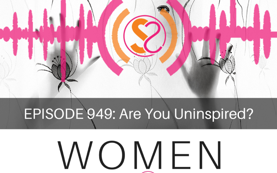EPISODE 949: Are You Uninspired?