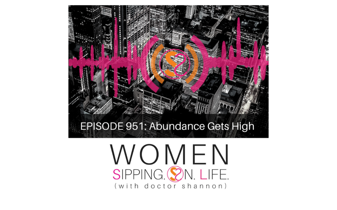 EPISODE 951: Abundance Gets High