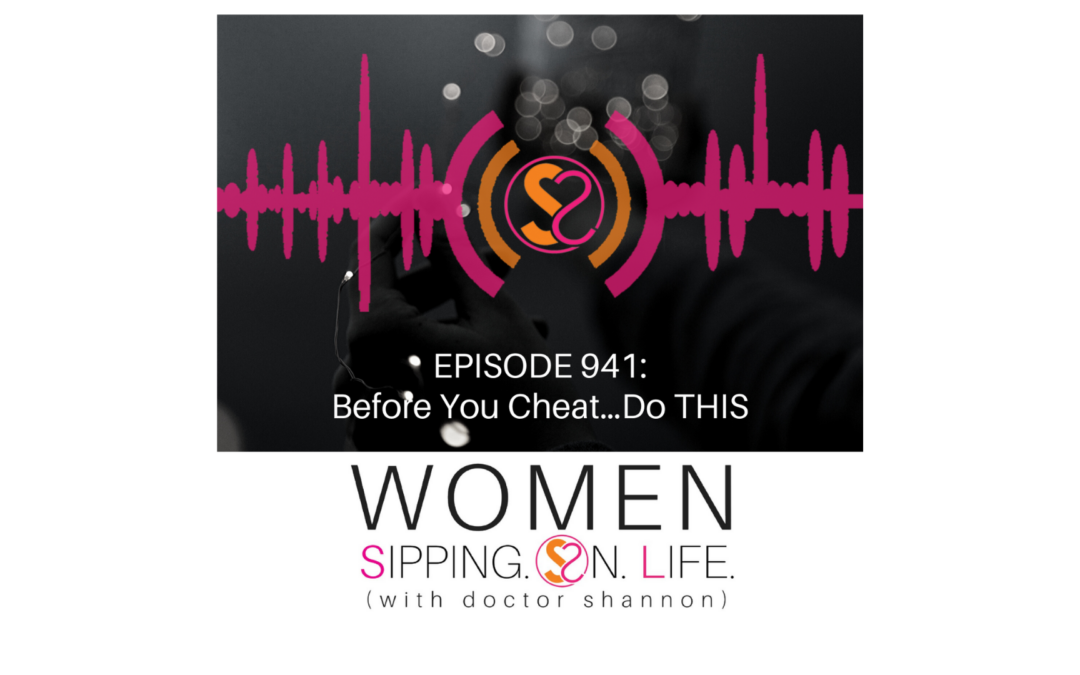 EPISODE 941: Before You Cheat…Do THIS