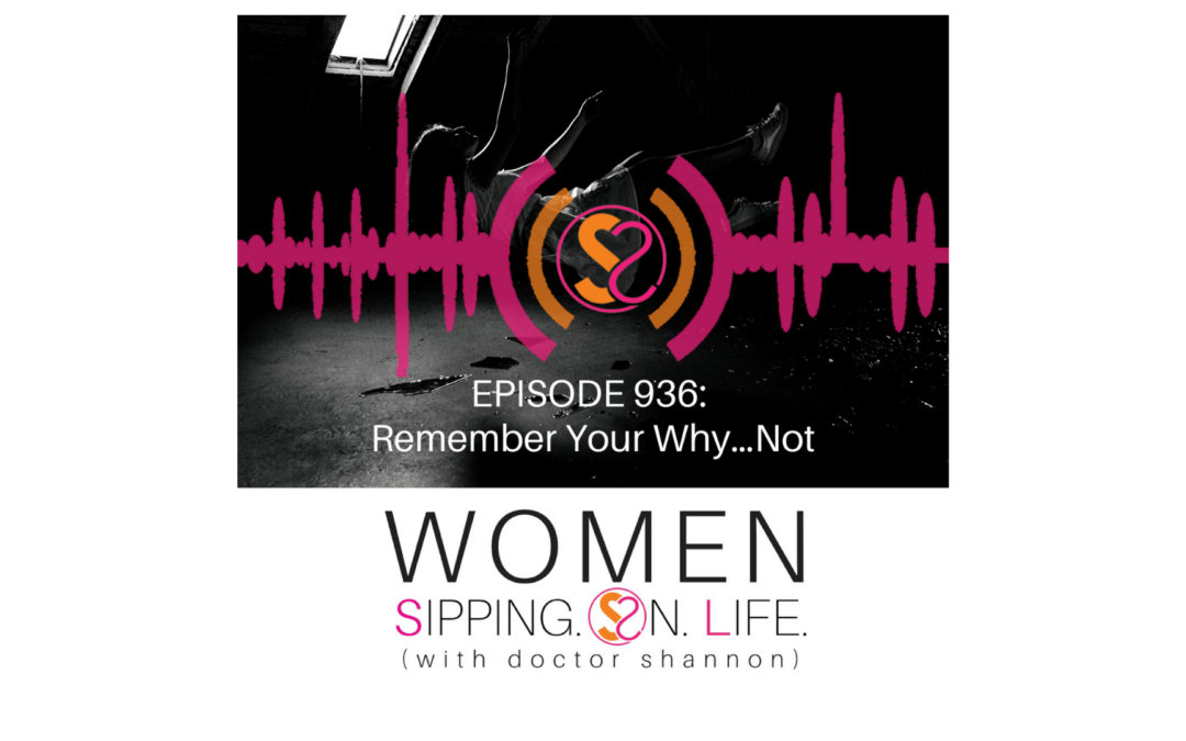 EPISODE 936: Remember Your Why…Not