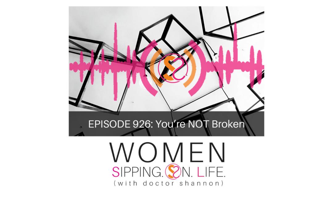EPISODE 926: You're NOT Broken