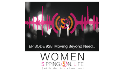 EPISODE 928: Moving Beyond Need…