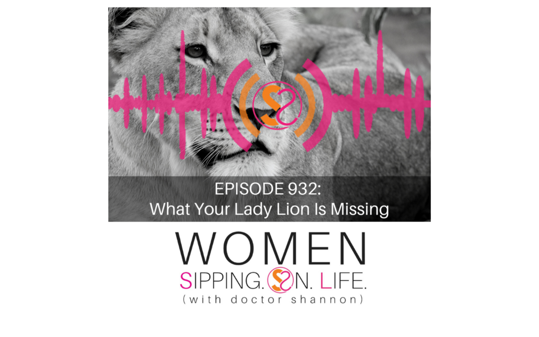 EPISODE 932: What Your Lady Lion Is Missing