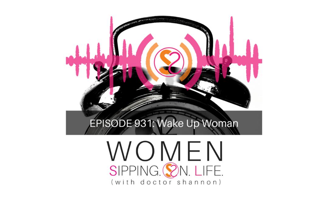 EPISODE 931: Wake Up Woman