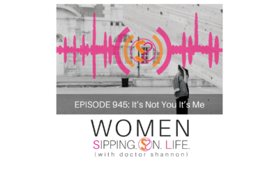 EPISODE 945: It's Not You It's Me