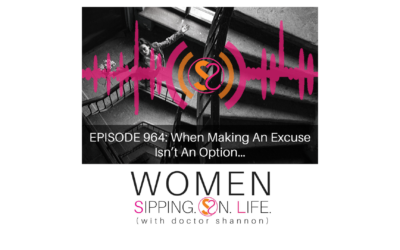EPISODE 964: When Making An Excuse Isn't An Option…