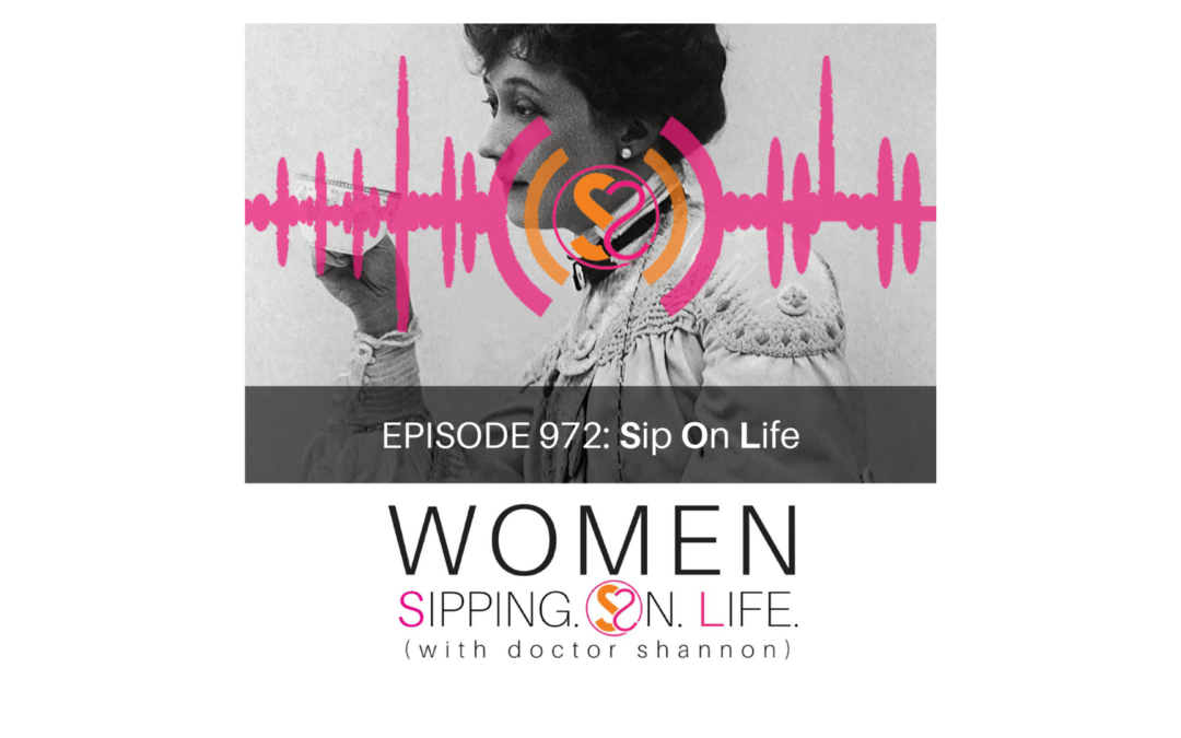 EPISODE 972: Sip On Life