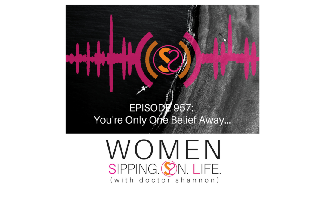 EPISODE 957: You're Only One Belief Away…
