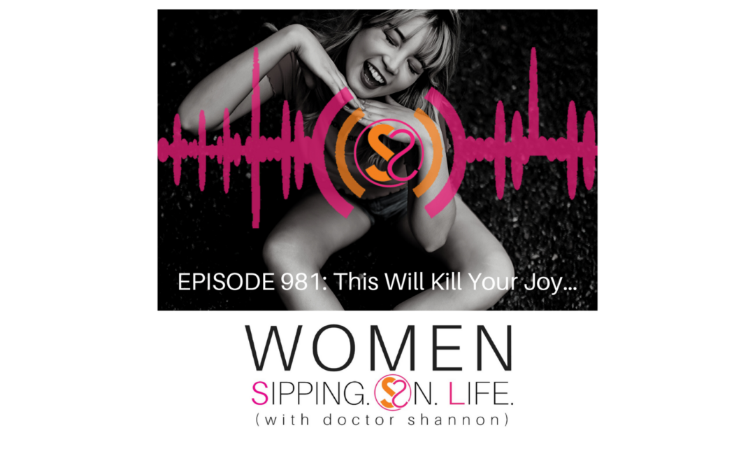 EPISODE 981: This Will Kill Your Joy…