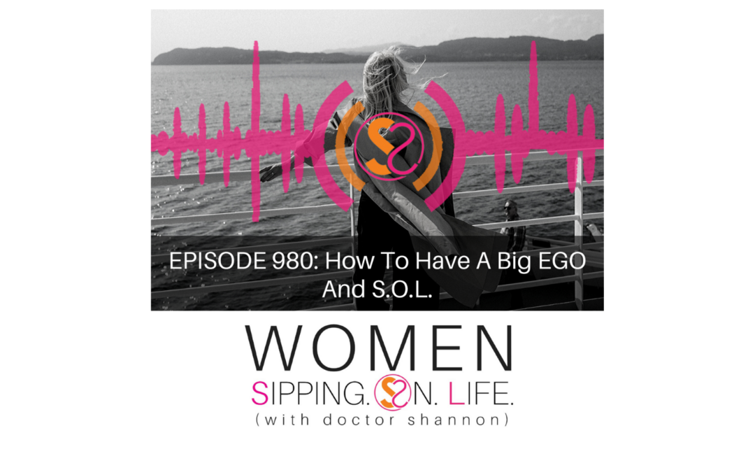 EPISODE 980: How To Have A Big EGO And S.O.L.