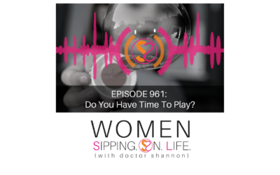 EPISODE 961: Do You Have Time To Play?