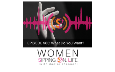 EPISODE 965: What Do You Want?