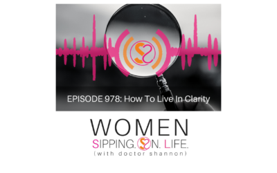 EPISODE 978: How To Live In Clarity
