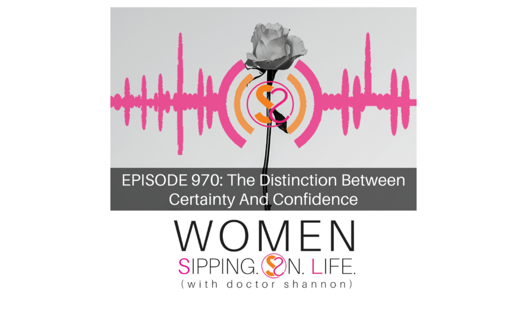 EPISODE 970: The Distinction Between Certainty And Confidence