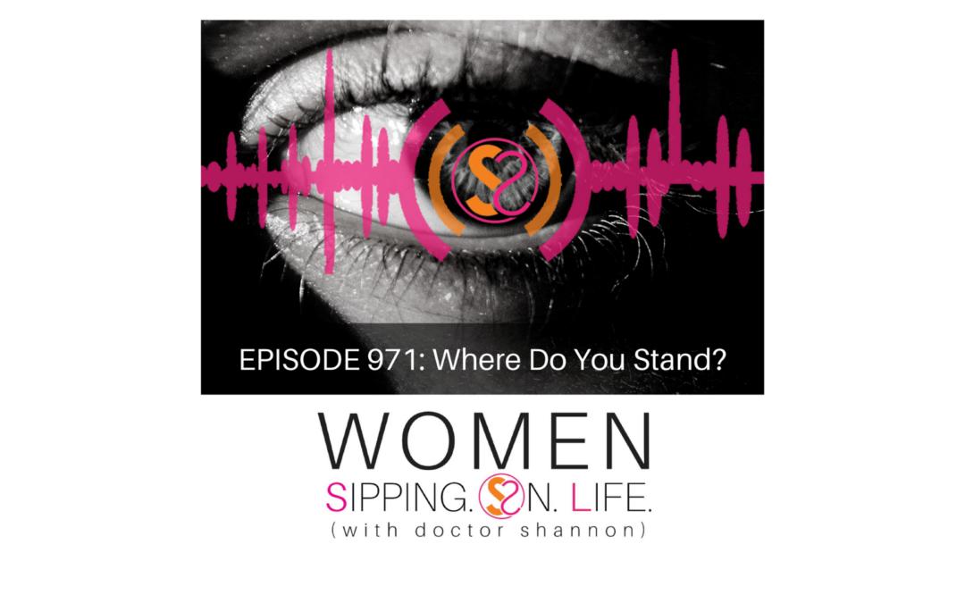 EPISODE 971: Where Do You Stand?