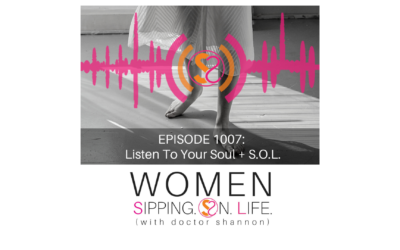 EPISODE 1007: Listen To Your Soul + S.O.L.