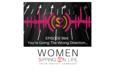EPISODE 994: You're Going The Wrong Direction…