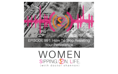 EPISODE 991: How To Stop Resisting Your Persistence