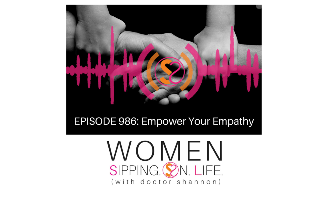 EPISODE 986: Empower Your Empathy