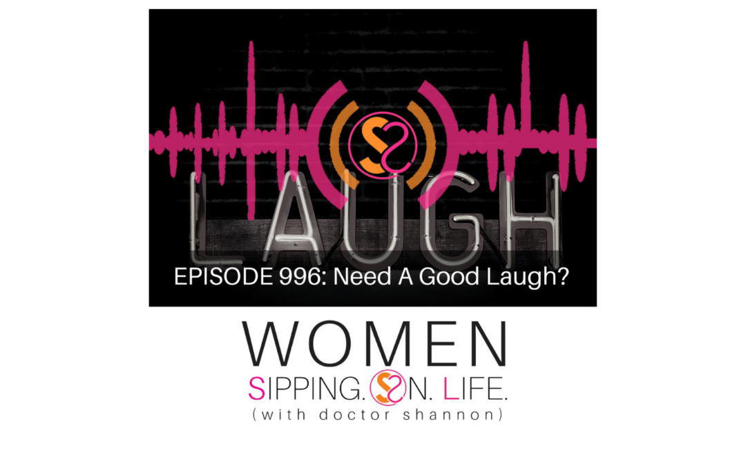 EPISODE 996: Need A Good Laugh?