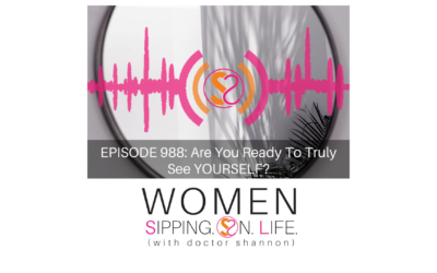 EPISODE 988: Are You Ready To Truly See YOURSELF?