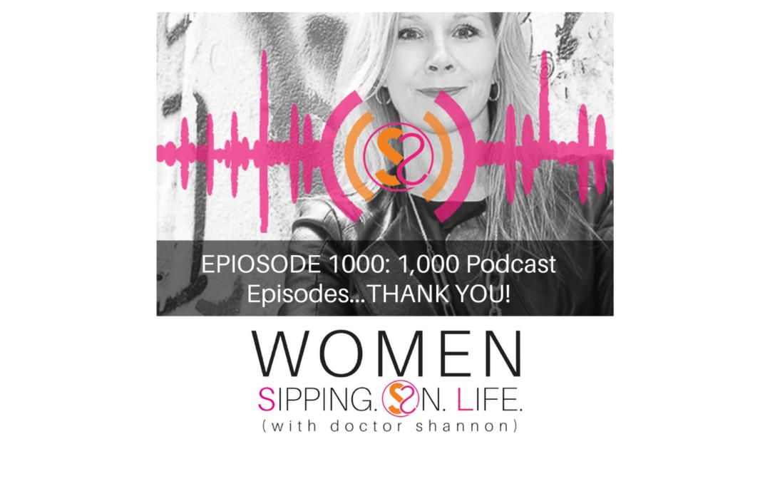 EPISODE 1000: 1,000 Podcast Episodes…THANK YOU!!!