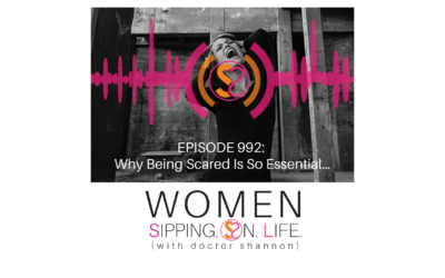 EPISODE 992: Why Being Scared Is So Essential…