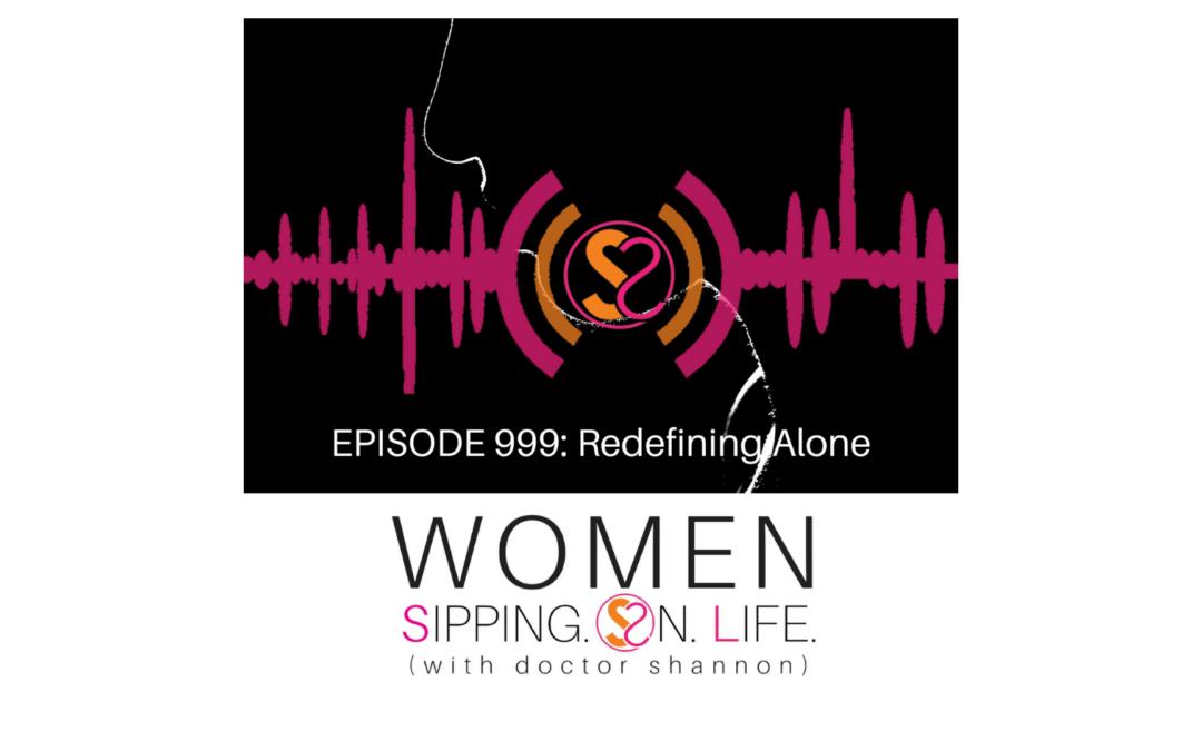 EPISODE 999: Redefining Alone