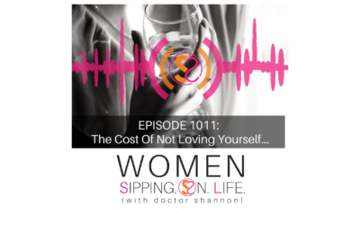 EPISODE 1011: The Cost Of Not Loving Yourself…