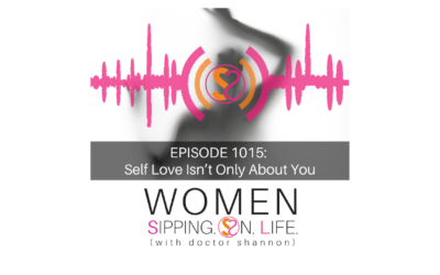 EPISODE 1015: Self Love Isn't Only About You