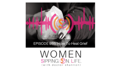 EPISODE 985: How To Heal Grief
