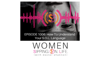 EPISODE 1006: How To Understand Your S.O.L. Language