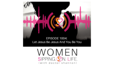 EPISODE 1004: Let Jesus Be Jesus And You Be You
