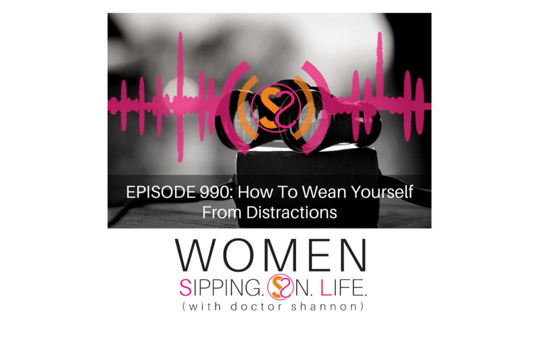 EPISODE 990: How To Wean Yourself From Distractions