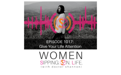 EPISODE 1017: Give Your Life Attention