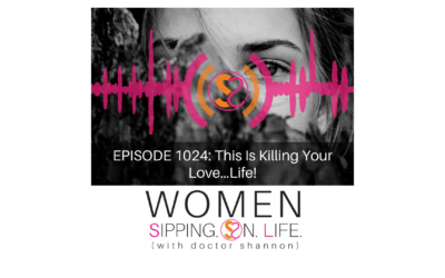 PISODE 1024: This Is Killing Your Love…Life!