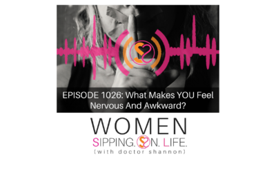 EPISODE 1026: What Makes YOU Feel Nervous And Awkward?