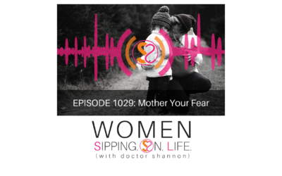 EPISODE 1029: Mother Your Fear