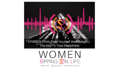 EPISODE 1044: Date Yourself Well Series — The Key To Your Happiness