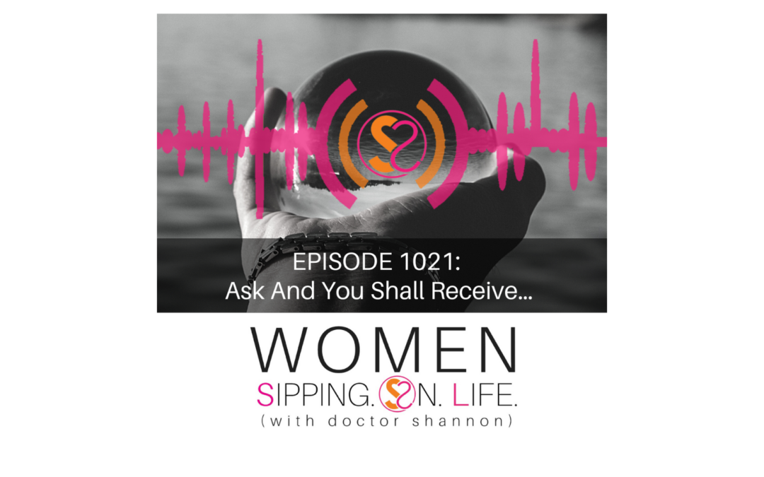 EPISODE 1021: Ask And You Shall Receive…