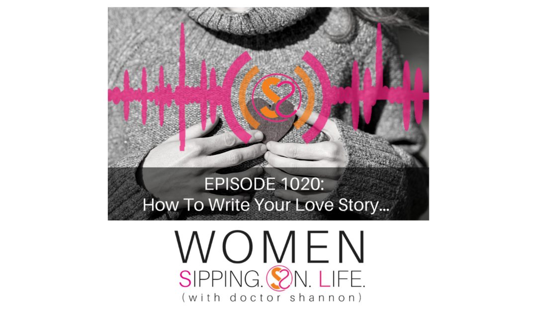 EPISODE 1020: How To Write Your Love Story…