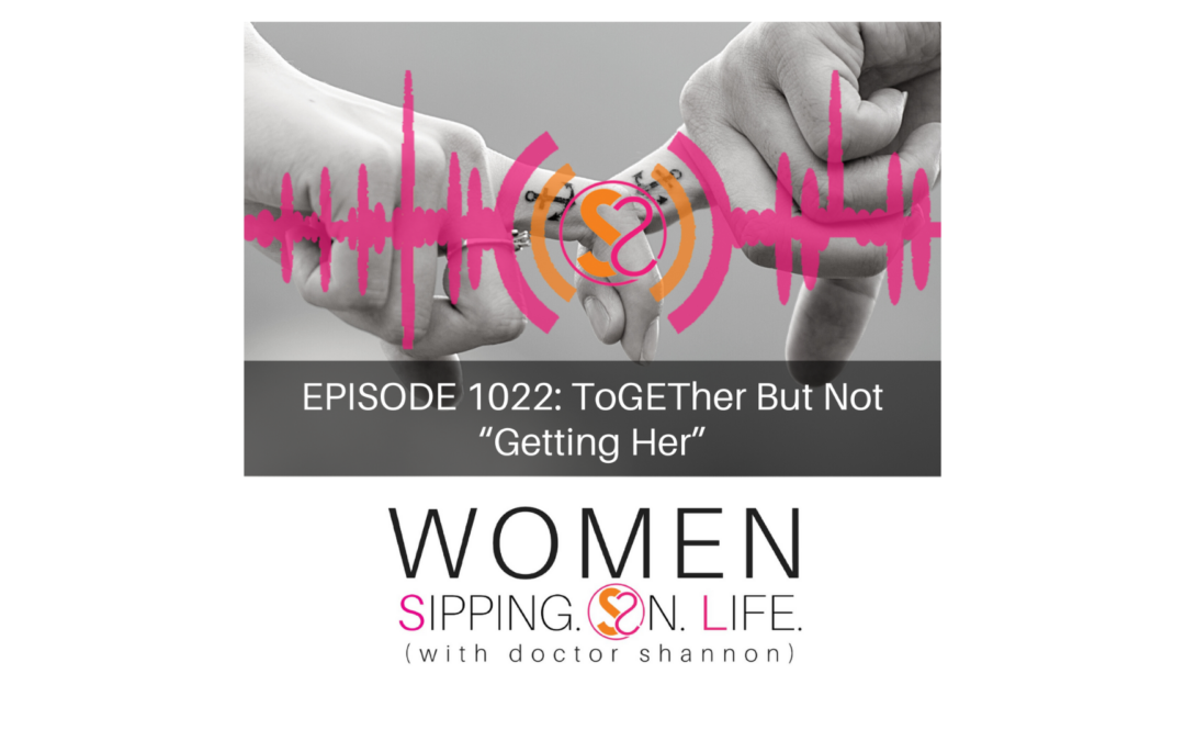 """EPISODE 1022: ToGETher But Not """"Getting Her"""""""