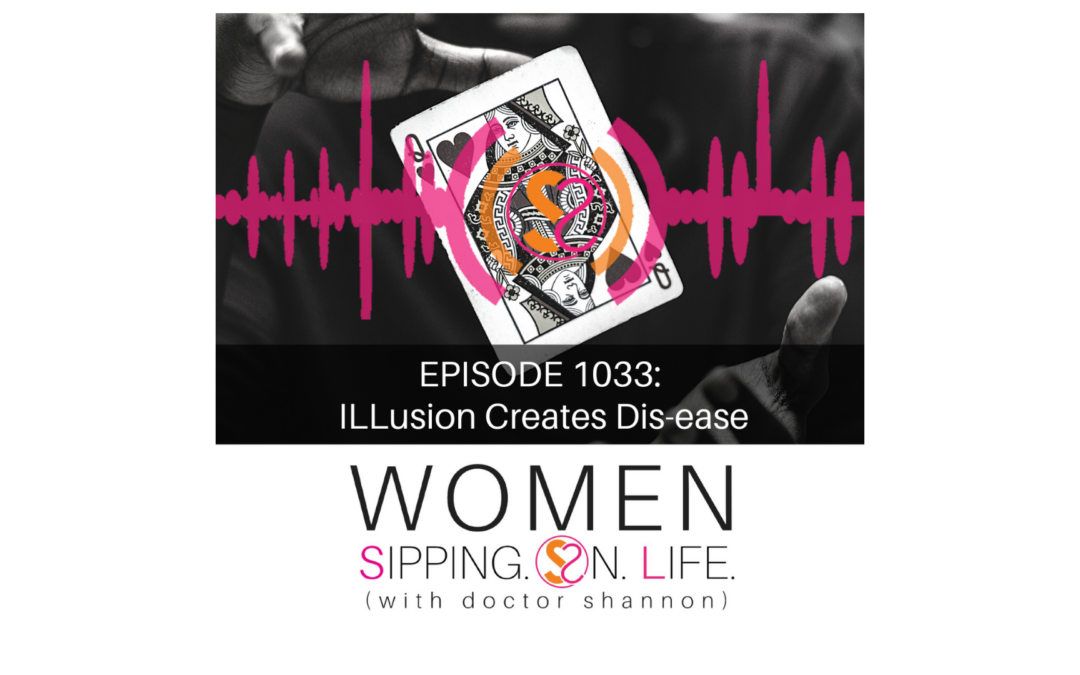 EPISODE 1033: ILLusion Creates Dis-ease