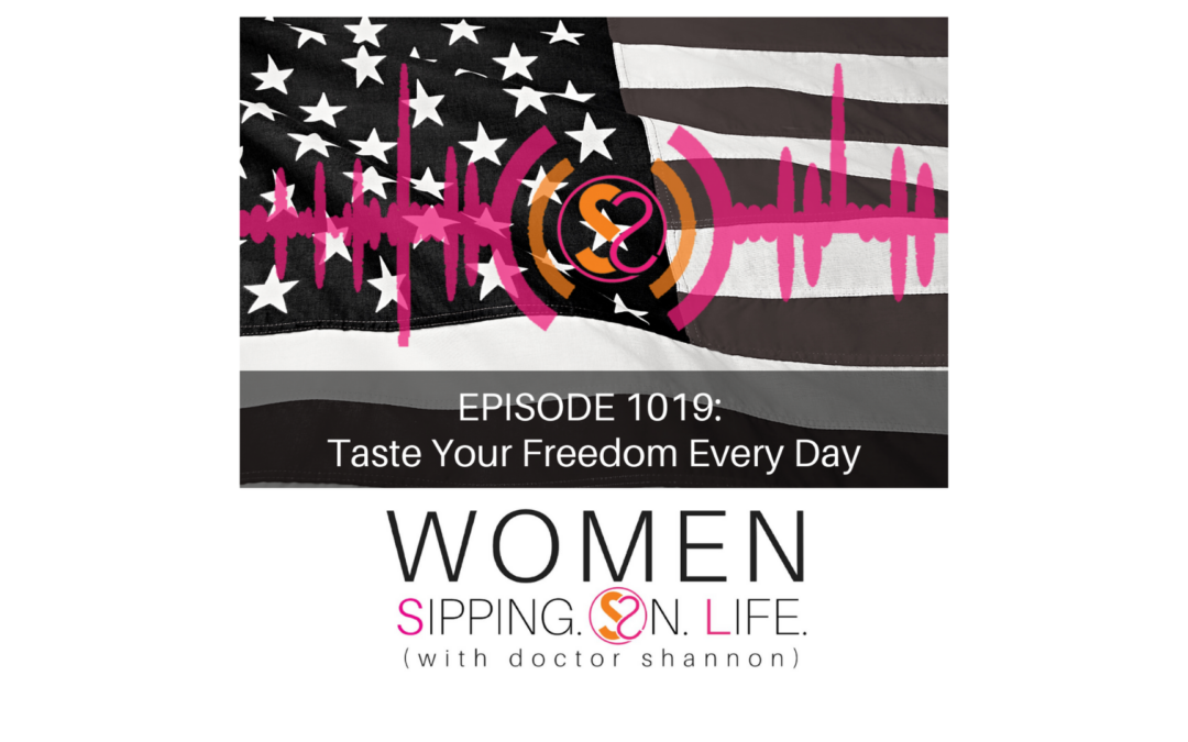 EPISODE 1019: Taste Your Freedom Every Day