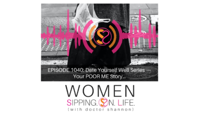 EPISODE 1040: Date Yourself Well Series — Your POOR ME Story…