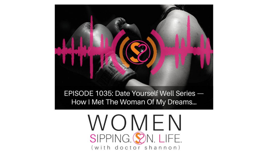 EPISODE 1035: Date Yourself Well Series — How I Met The Woman Of My Dreams…