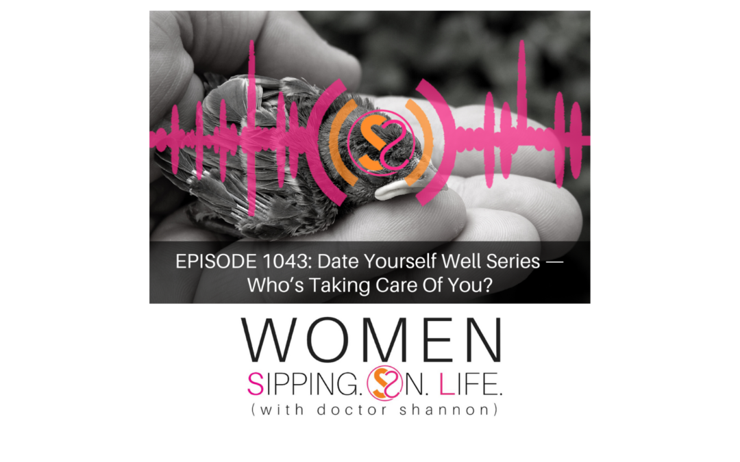 EPISODE 1043: Date Yourself Well Series — Who's Taking Care Of You?