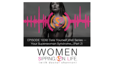 EPISODE 1039: Date Yourself Well Series — Your Superwoman Syndrome…(Part 2)