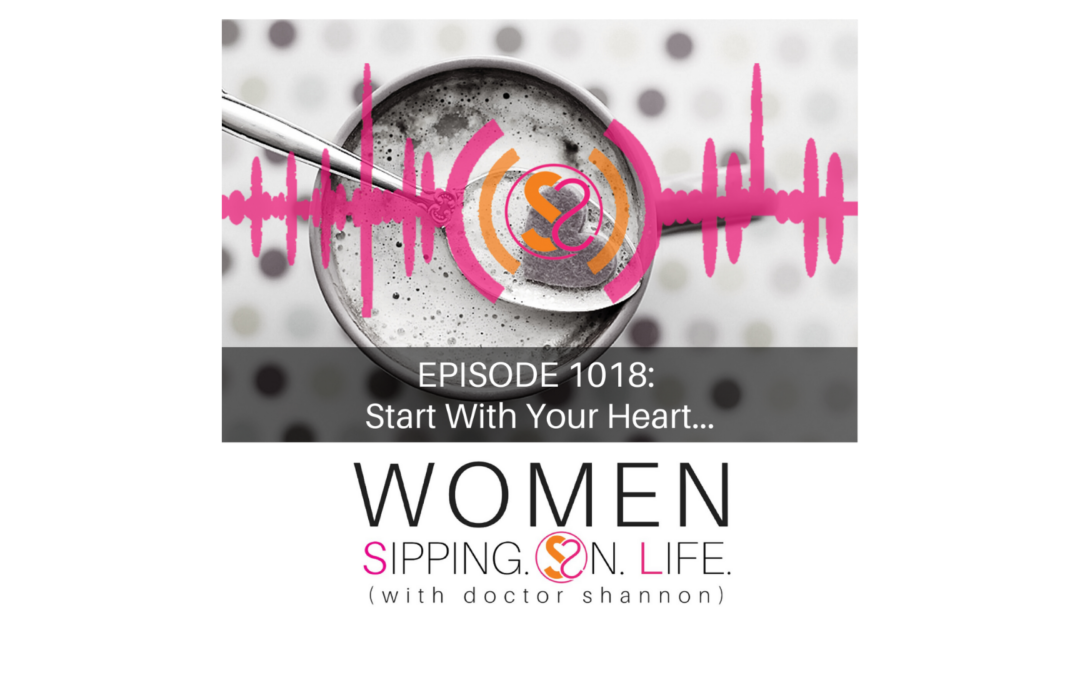 EPISODE 1018: Start With Your Heart…