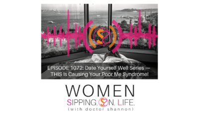 EPISODE 1072: Date Yourself Well Series — THIS Is Causing Your Poor Me Syndrome!